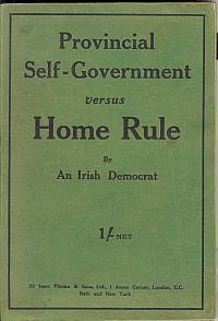 PROVINCIAL SELF-GOVERNMENT VERSUS HOME RULE: An Irish Democrat