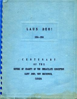 LAUS DEO!, 1854-1954 : centennary of the Sisters of Charity of the Immaculate Conception, Saint ...