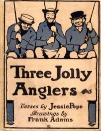 THREE JOLLY ANGLERS; Verses By Jessie Pope: Jessie Pope; Frank