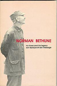 NORMAN BETHUNE; His Times and His Legacy