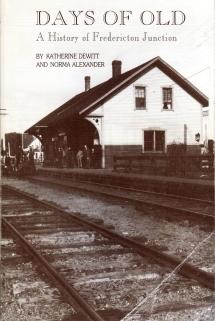 DAYS OF OLD; A History of Fredericton Junction;: Dewitt, Katherine & Alexander, Norma;