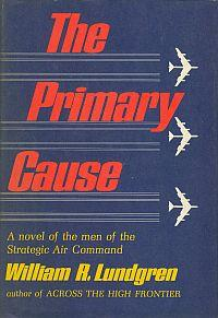 THE PRiMARY CAUSE; A Novel of the Men of the Strategic Air Command