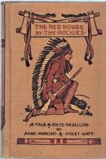 THE RED HOUSE BY THE ROCKIES; A Tale of Riel's Rebellion