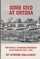 SOME DIED AT ORTONA; The Royal Canadian Regiment in Action in Italy 1943, A Diary By.signed