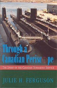 THROUGH A CANADIAN PERISCOPE; The Story of the Canadian Submarine Service