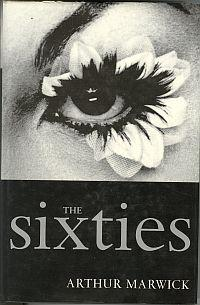 THE SIXTIES: Cultural Revolution in Britain, France, Italy, and the United States, C. 1958-C.1974: ...