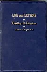 LIFE AND LETTERS OF FIELDING H. GARRISON; Signed Copy
