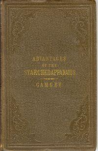 ON THE ADVANTAGES OF THE STARCHED APPARATUS IN THE TREATMENT OF FRACTURES AND DISEASES OF JOINTS: ...