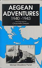 AEGEAN ADVENTURES 1940-43: And the End of Churchill's Dream