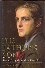 HIS FATHER'S SON: The Life of Randolph Churchill: Churchill, Winston S. O.M.,