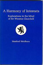 A HARMONY OF INTERESTS : Explorations in the Mind of Sir Winston Churchill: Weidhorn, Manfred
