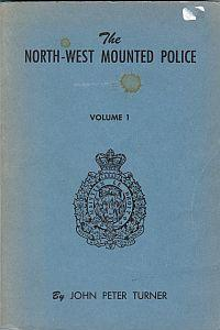 THE NORTH-WEST MOUNTED POLICE 1873-1893, 2 Volumes: Turner,John Peter