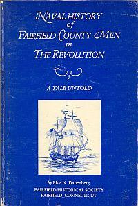 NAVAL HISTORY OF FAIRFIELD COUNTY MEN IN THE REVOLUTION; A Tale Untold: Danenberg, Elsie N.