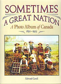 SOMETIMES A GREAT NATION: A Photo Album of Canada, 1850-1925