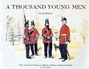 A THOUSAND YOUNG MEN : the Colonial Volunteer Militia of Prince Edward Island, 1775-1874