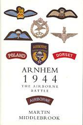 ARNHEM 1944; The Airborne Battle, 17-26 September