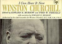 I CAN HEAR IT NOW, Winston Churchill, Editied By Edward R. Murrom and Fred W. Friendly, with Narr...