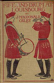 FIFE AND DRUM AT LOUISBOURG: Oxley, J MacDonald