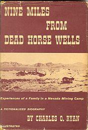 NINE MILES FROM DEAD HORSE WELLS; Experiences of a Family in a Nevada Mining Camp, A Fictionalize...