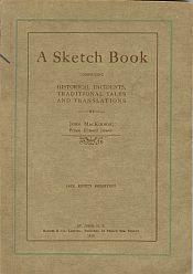 A SKETCH BOOK; Historical Incidents,Traditional Tales and Translations: MacKinnon. John