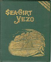 SEA-GIRT YEZO : glimpses at missionary work in North Japan: Batchelor, John Rev.