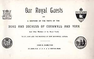 OUR ROYAL GUESTS : a souvenir of the visits of the Duke and Duchess of Cornwall and York and other ...