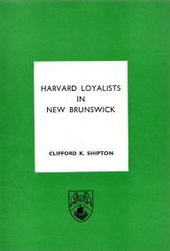 HARVARD LOYALISTS IN NEW BRUNSWICK: Shipton, Clifford K.