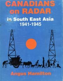 CANADIANS ON RADAR IN SOUTH EAST ASIA 1941-1945 : the saga of the seven hundred and twenty-three ...