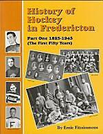 HISTORY OF HOCKEY IN FREDERICTON, Part One 1895-1945,