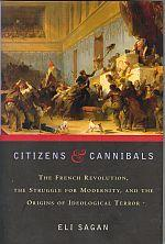 CITIZENS & CANNIBALS: The French Revolution, the Struggle for Modernity, and the Origins of ...