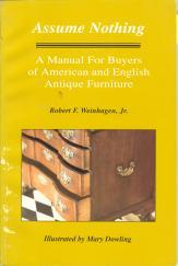 ASSUME NOTHING; A Manual for Buyers of American and English Antique Furniture: Weinhagen, Robert F.