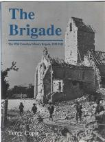 THE BRIGADE : the Fifth Canadian Infantry Brigade, 1939-1945; Signed Copy