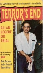 TERROR'S END : Allan Legere on Trial: MacLean Rick; Andre Veniot; Shaun Waters