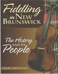 FIDDLING IN NEW BRUNSWICK : the history and its People: Gary L Copeland; New Brunswick Fiddlers ...