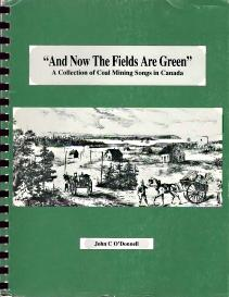 AND NOW THE FIELDS ARE GREEN;: a Collection of Coal Mining Songs in Canada, Signed By Author