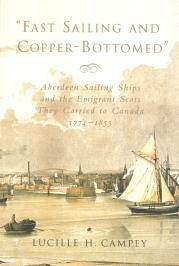 FAST SAILING AND COPPER BOTTOMED: Aberdeen Sailing Ships and the Emigrant Scots They Carried to C...