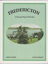 FREDERICTON; A Postcard Trip To the Past: Taylor, David G.Glenn