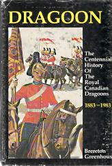 DRAGOON : the centennial history of the Royal Canadian Dragoons, 1883-1983