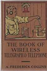 The book of wireless telegraph and telephone : being a clear description of wireless telgraph and...