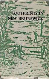 FOOTPRINTS IN NEW BRUNSWICK : an historical account of Victoria County, New Brunswick, Signed