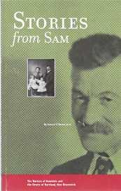 STORIES FROM SAM : the Barters of Avondale and the Orsers of Hartland, New Brunswick / by Samuel ...