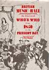 BRITISH MUSIC HALL : an illustrated who's who from 1850 to the present Day