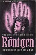 The life of Wilhelm Conrad Rontgen : discoverer of the X Ray