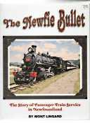 The Newfie bullet : the story of train passenger service in Newfoundland. (Signed)