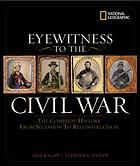 EYEWITNESS TO THE CIVIL WAR : the complete history from secession to Reconstruction