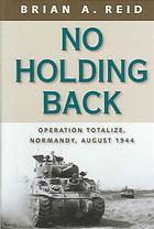 NO HOLDING BACK : Operation Totalize : Reid, Brian A.