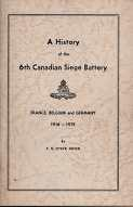 A History of the 6th Canadian Siege Battery, France, Belgium and Germany, 1916-1919