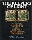 THE KEEPERS OF LIGHT : a history & working guide to early photographic Processes