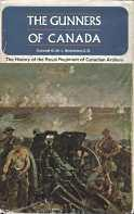 THE GUNNERS OF CANADA : the history of the Royal Regiment of Candian Artillery, vol. I, 1534-1919