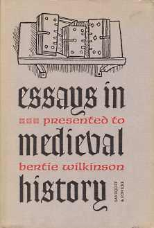 ESSAYS IN MEDIEVAL HISTORY PRESENTED TO BERTIE WILKINSON: B Wilkinson; T A Sandquist; Michael R ...